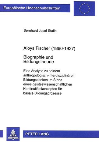 Stalla, Bernhard Josef Aloys Fischer Biographie und Bildungstheorie