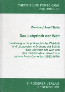 Stalla, Bernhard Josef Das Labyrinth der Welt