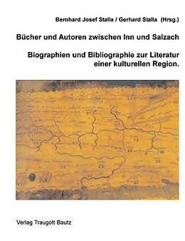 Stalla, Gerhard und Stalla, Bernhard Josef Bücher und Autoren zwischen Inn und Salzach